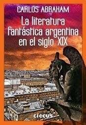 HISTORIA DE LA LITERATURA FANTASTICA ARGENTINA - Carlos Abraham