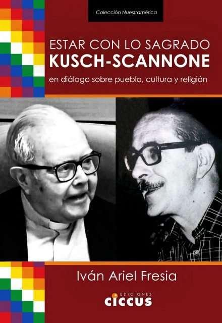 Estar con lo sagrado. Kush - Scannone en diálogo sobre pueblo, cultura y región - IVAN FRESIA