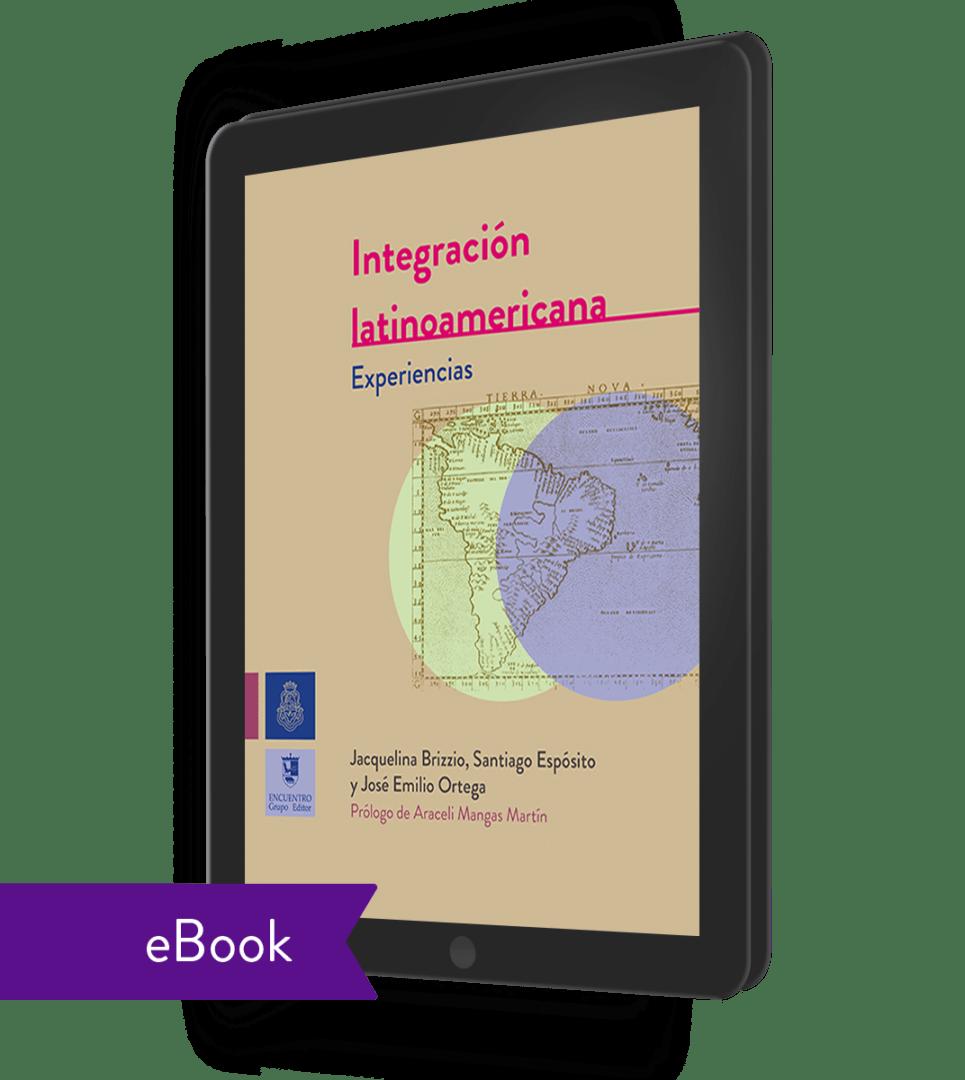 Integración Latinoamericana: Experiencias (ebook) - Jacquelina Brizzio, Santiago Martín Espósito y José Emilio Ortega.