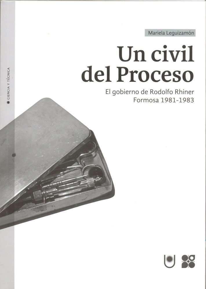 UN CIVIL DEL PROCESO El gobierno de Rodolfo Rhiner, Formosa 1981-1983 - Mariela Leguizamon
