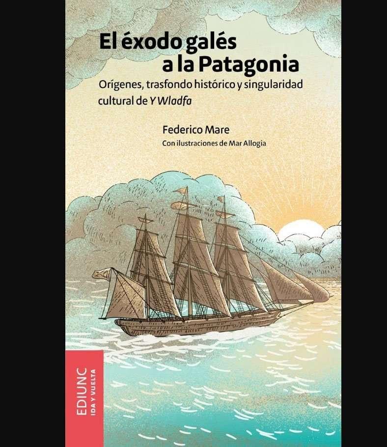 El éxodo galés a la Patagonia - Mare, Federico.