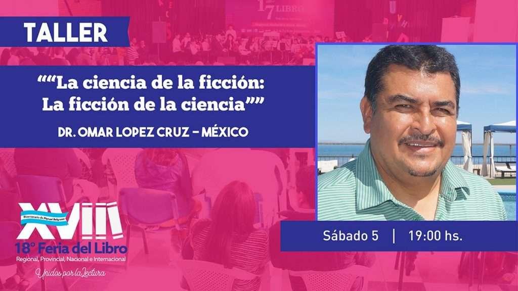 La ciencia de la ficción: La ficción de la ciencia – Dr. Omar lopez Cruz – México