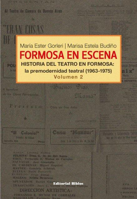 Formosa en escena. Historia del Teatro en Formosa: la premodernidad teatral (1963-1975). Volumen 2 Editorial Biblos