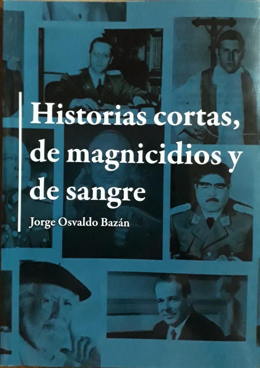 Historias cortas, de magnicidios y de sangre - JORGE OSVALDO BAZÁN