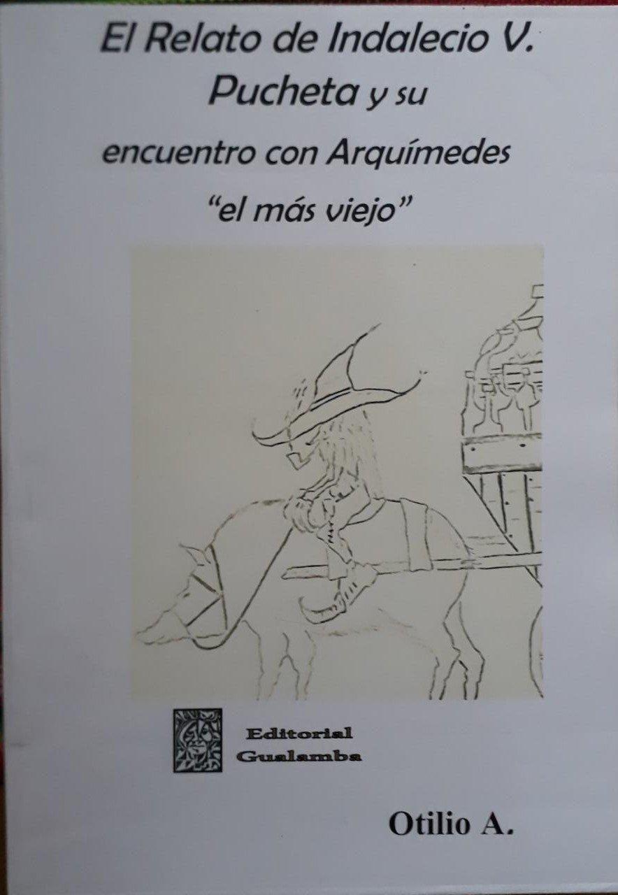 """El Relato de Indalecio V. Pucheta y su encuentro con Arquimedes """"el mas viejo"""" - Otilio A."""