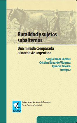 Ruralidad y sujetos subalternos. Una mirada comparada al nordeste argentino.