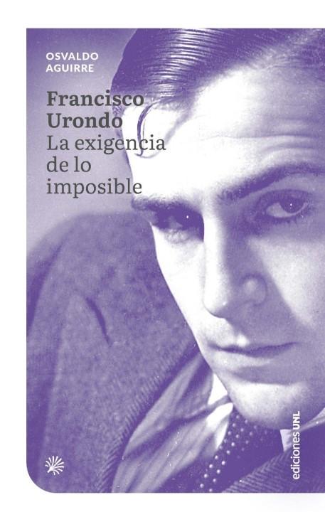 Francisco Urondo. La exigencia de lo imposible - Osvaldo Aguirre