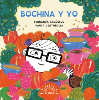 BOCHINA Y YO - : Fernanda Argüello (Autora) - Paula Ventimiglia (Ilustradora)