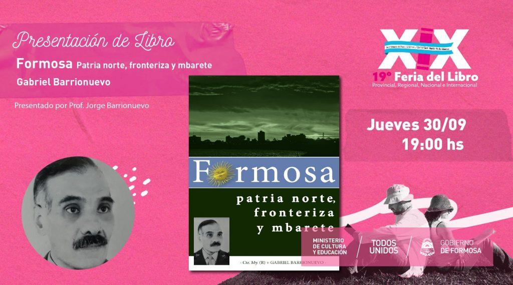 """Formosa, Patria Norte, Fronteriza y Mbareté"" – Autor Gabriel Barrionuevo- Responsable Jorge Barrionuevo"