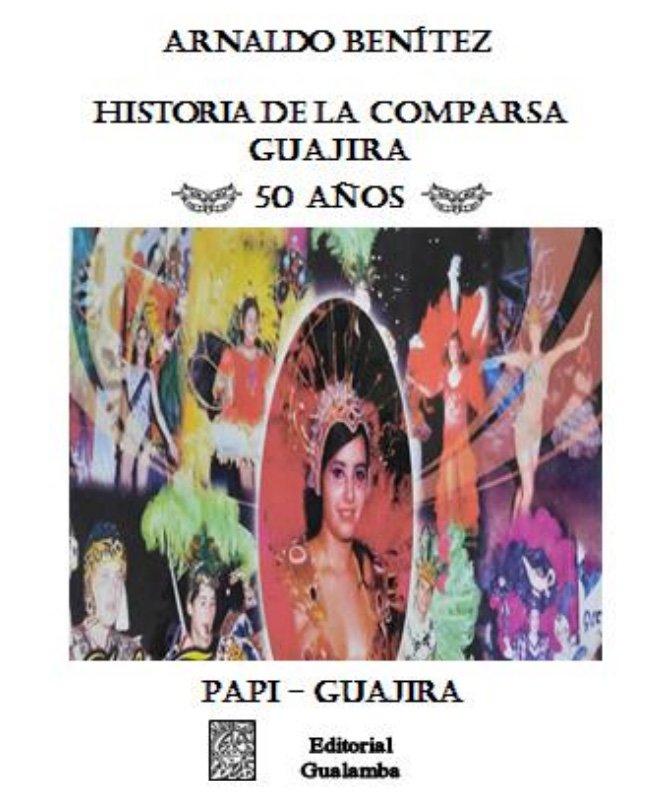 HISTORIA DE LA COMPARSA GUAJIRA  50 años - Arnaldo Benítez