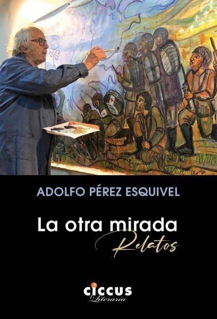 LA OTRA MIRADA - Adolfo Pérez Esquivel
