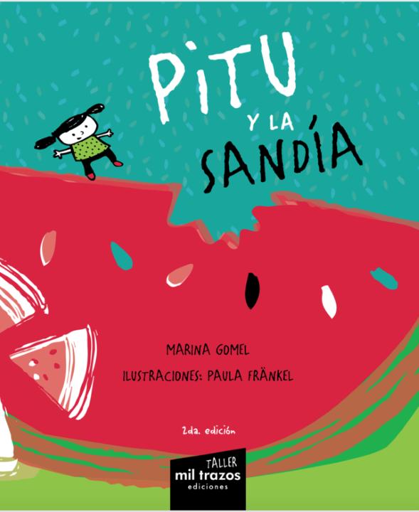 PITU Y LA SANDÍA - AUTORES: Marina Gomel Ilustraciones: Paula Fränkel